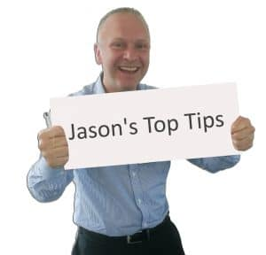 Jason's Top Tips